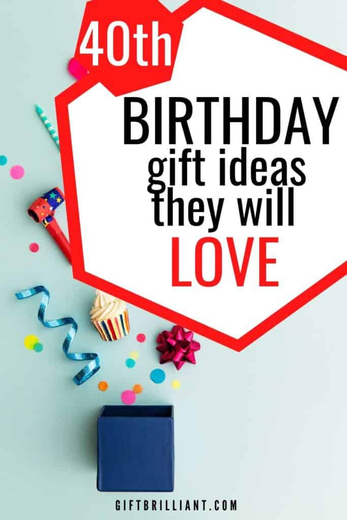 creative 40th birthday gift ideas they will love