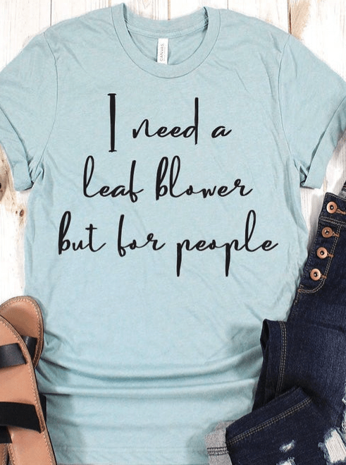 i need a leaf blower but for people shirt gifts for anxiety
